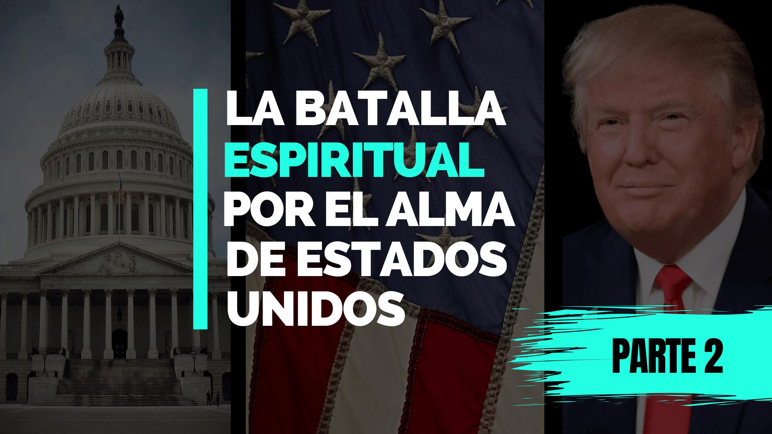 La batalla espiritual por el alma de los Estados Unidos (Parte 2)